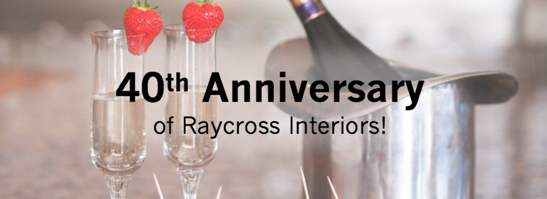 Raycross Interiors' 40th Anniversary!!